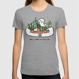 Home is where my plants are T-shirt