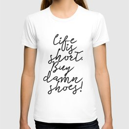 Life Is Short. Buy The Damn Shoes! Fun Quote Typography Art Print T-shirt