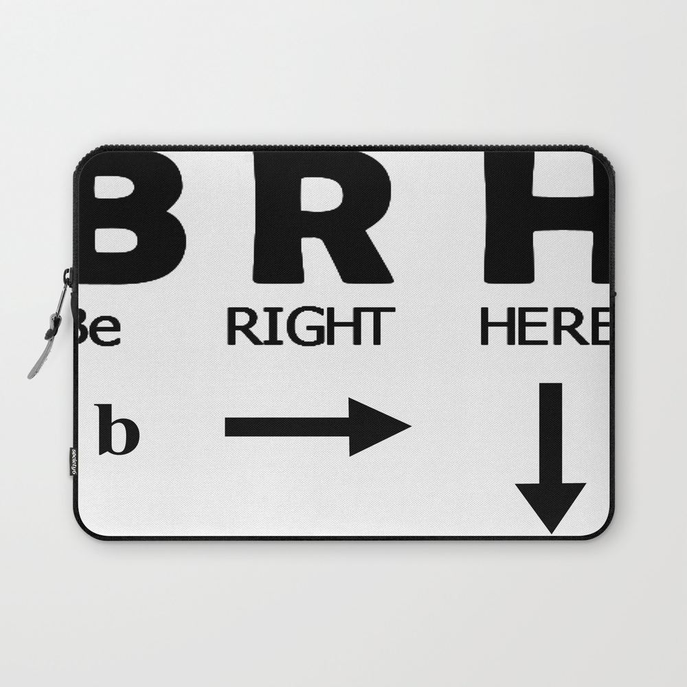 Be Right Here Laptop Sleeve LSV8421078