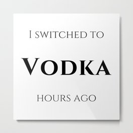 I switched to Vodka Metal Print