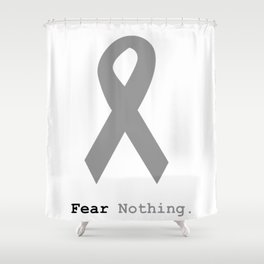 Fear Nothing: Silver Ribbon Awareness Shower Curtain