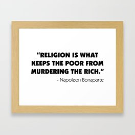 """""""Religion is What Keeps the Poor From Murdering the Rich"""" Framed Art Print"""