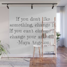 If you don't like something- Maya Angelou quote Wall Mural