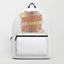 Engineer Engineering is Hard Get Over It Backpack
