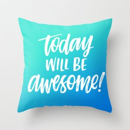 Today Will be Awesome (Blue) Throw Pillow