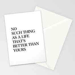 No such thing as a life that's better than yours Stationery Cards