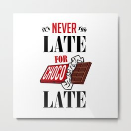 It's never too late for Chocolate Metal Print