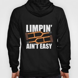 Limpin Ain't Easy Get Well Gifts Injury Surgery Hoody