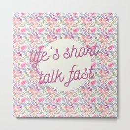 Life's short, talk fast Metal Print