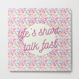 Life's short, talk fast Metal Print
