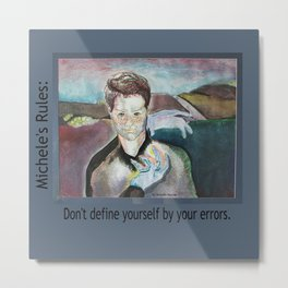 Michele's Rules: Don't let errors define you Metal Print