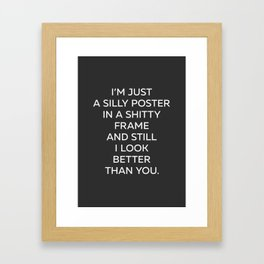I Look Better Than You - Posters With Attitude Framed Art Print