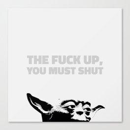 Yoda - The Fuck Up, You Must Shut Canvas Print