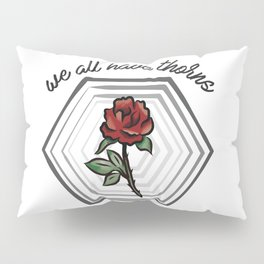 we all have thorns Pillow Sham
