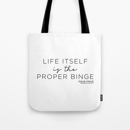 Life Itself is the Proper Binge (Black) Tote Bag