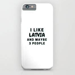 I Like Latvia And Maybe 3 People iPhone Case
