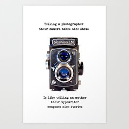 It's not the camera.... Art Print