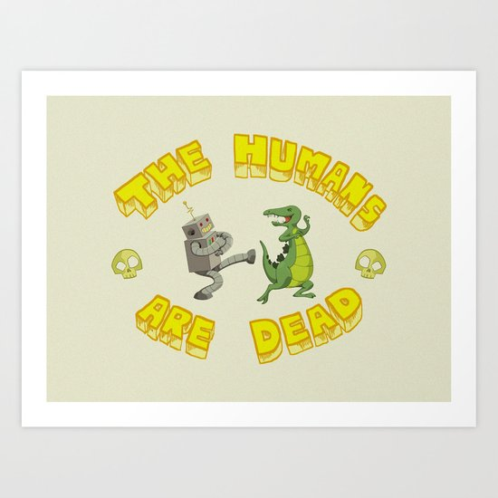 The Humans are Dead Art Print
