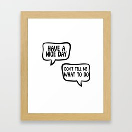 Have A Nice Day Don't Tell Me What To Do Framed Art Print