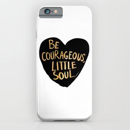 Be Courageous, Little Soul iPhone Case