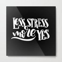 Less Stress, More Yes: black Metal Print