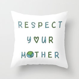 Respect Your Mother Earth Throw Pillow