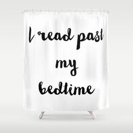I read past my bedtime. Shower Curtain