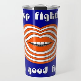 Keep Fighting the Good Fight Travel Mug