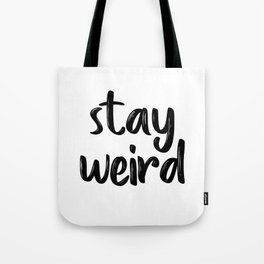 Stay Weird, Typographic Print, Quote Prints, Inspirational Quote, Modern Art, Motivational Quote Tote Bag
