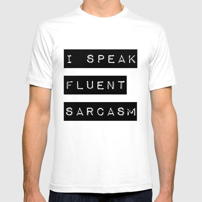 5e16cc5bb I Speak Fluent Sarcasm T-shirt by productoslocos | Society6
