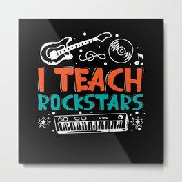 I Teach Rockstars music teacher Metal Print