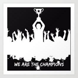 We are the champions! Art Print