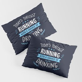 Todays Forecast Running With A Chance Of Drinking Pillow Sham