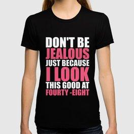 Don't be jelous - 48 T-shirt