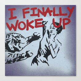 I Finally Woke Up Canvas Print
