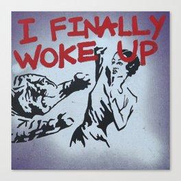 I Finally Woke Up Canvas Print