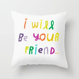 I Will Be Your Friend Throw Pillow