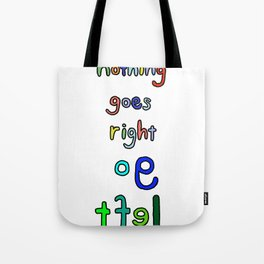 When nothing go right, go left Tote Bag