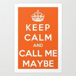 Keep Calm And Call Me Maybe Art Print