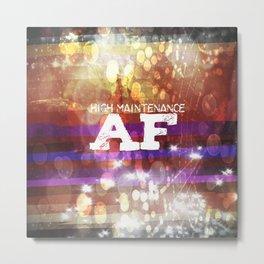 High Maintenance AF Metal Print