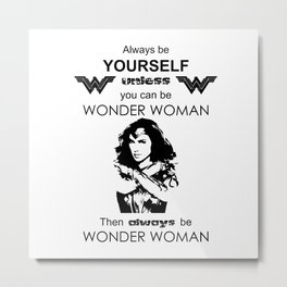 Always be Yourself unless you can be WonderWoman Metal Print