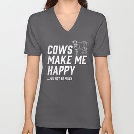 Cows Make Me Happy - You Not So Much Unisex V-Neck