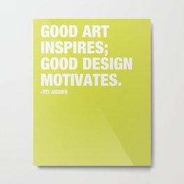 Good Art Inspires; Good Design Motivates Metal Print