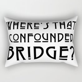WHERE'S THAT CONFOUNDED BRIDGE? - solid black Rectangular Pillow