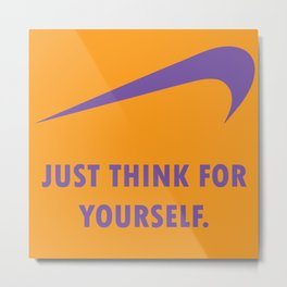 JUST THINK FOR YOURSELF Metal Print