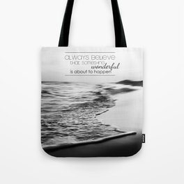 Always Believe That Something Wonderful is about to Happen Tote Bag
