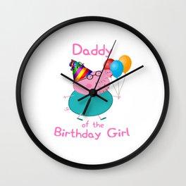 daddy of the birthday  girl Wall Clock