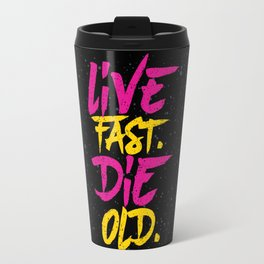 Live Fast. Die Old. Travel Mug