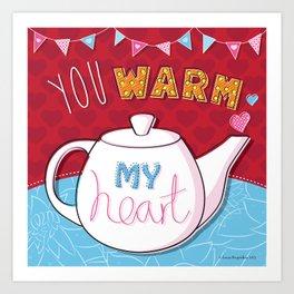 You Warm My Heart Art Print