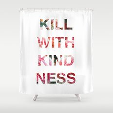 Kill With Kindness - Pink, White, Red Rose - Inspirational, Funny  Shower Curtain